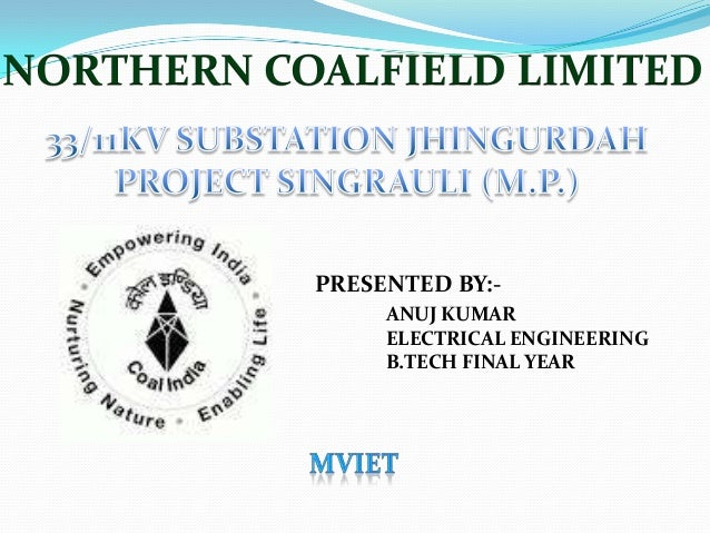 NORTHERN COALFIELD LIMITED PRESENTED BY:- ANUJ KUMAR ELECTRICAL ENGINEERING B.TECH FINAL YEAR