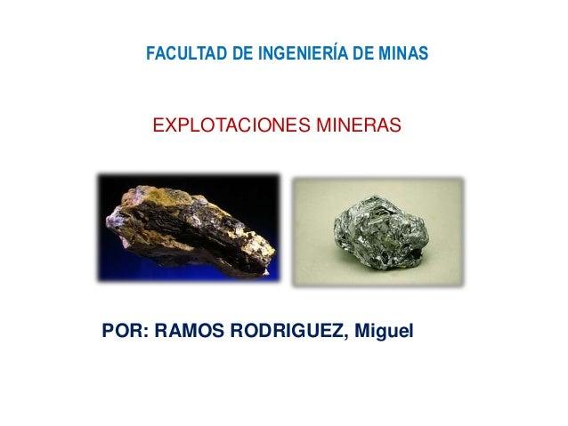 FACULTAD DE INGENIERÍA DE MINAS POR: RAMOS RODRIGUEZ, Miguel EXPLOTACIONES MINERAS