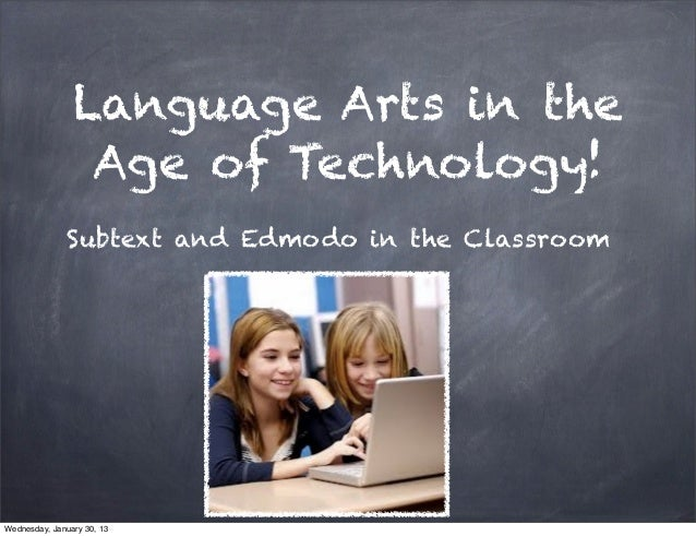 Language Arts in the                 Age of Technology!               Subtext and Edmodo in the ClassroomWednesday, Januar...