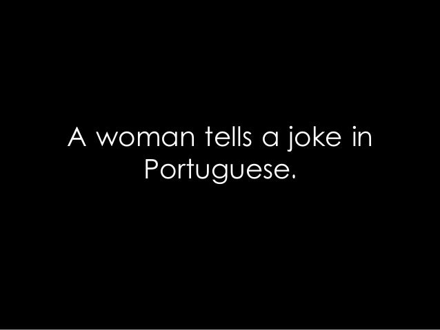 A woman tells a joke in Portuguese.