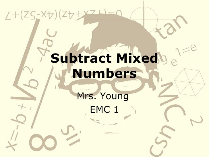 Subtract Mixed Numbers Mrs. Young  EMC 1