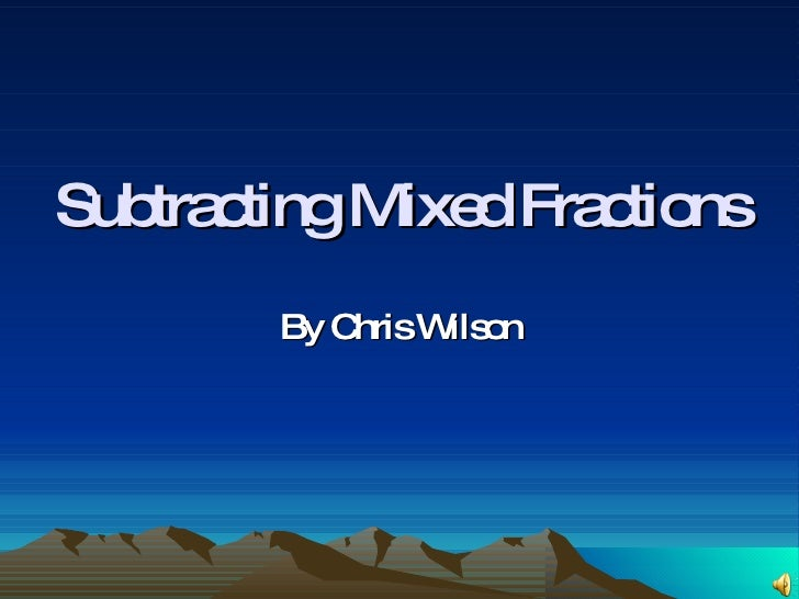 Subtracting Mixed Fractions By Chris Wilson