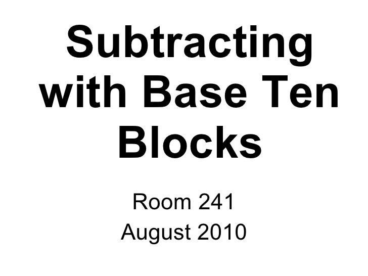 Subtracting with Base Ten Blocks Room 241 August 2010