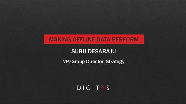 Digitas at DES: Making Offline Data Perform