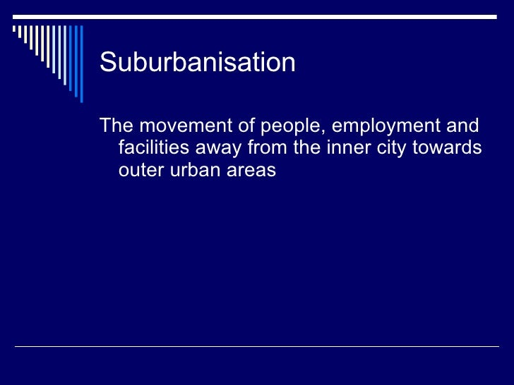 factors of suburbanisation Suburbanisation: characteristics, causes and effects  this is brought about by  push and pull factors (see lee's model of migration): lee's model cities, in.