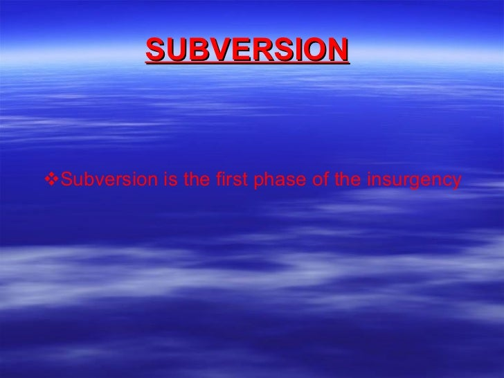 SUBVERSION   <ul><li>Subversion is the first phase of the insurgency </li></ul>