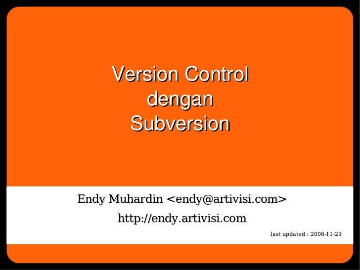 VersionControl            dengan          Subversion    Endy Muhardin <endy@artivisi.com>          http://endy.artivisi.c...