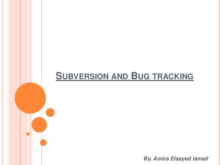 SUBVERSION AND BUG TRACKING                 By. Amira Elsayed Ismail