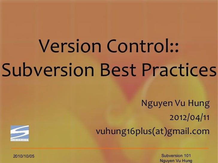Version Control::Subversion Best Practices                       Nguyen Vu Hung                              2012/04/11   ...