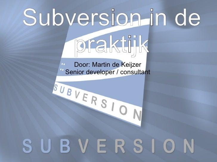 Door: Martin de Keijzer Senior developer / consultant Subversion in de praktijk