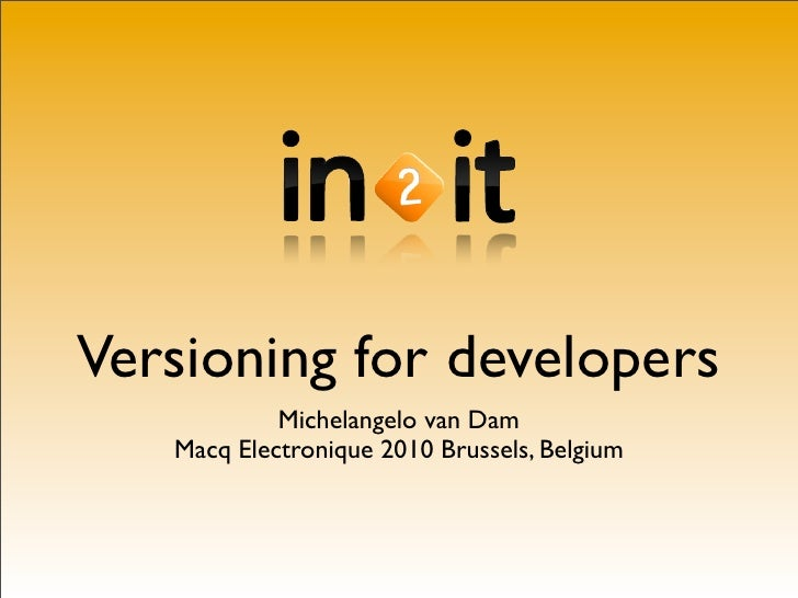 Versioning for developers             Michelangelo van Dam    Macq Electronique 2010 Brussels, Belgium