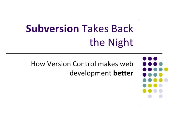 Subversion  Takes Back the Night How Version Control makes web development  better