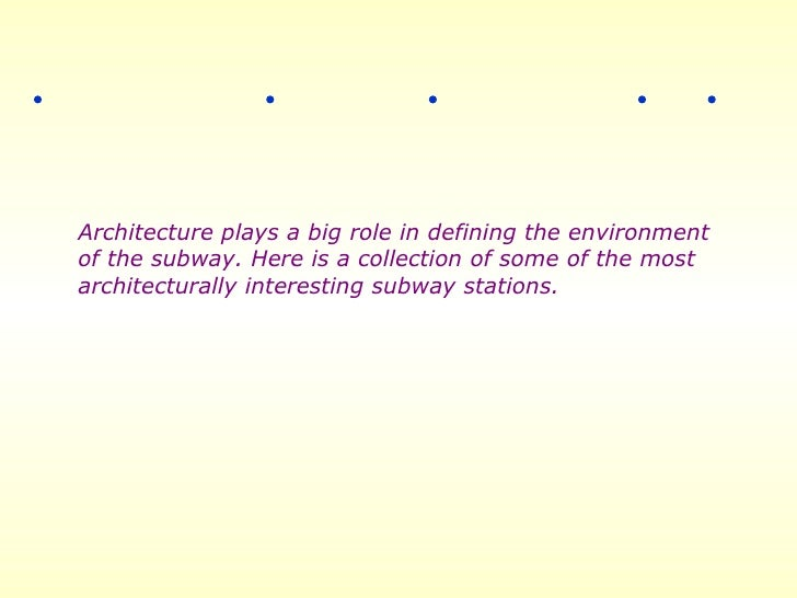 Architecture plays a big role in defining the environment  of the subway. Here is a collection of some of the most  archit...