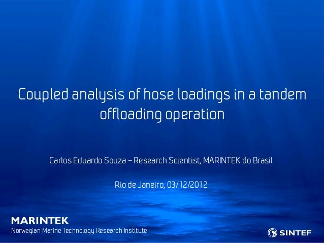 Coupled analysis of hose loadings in a tandem              offloading operation            Carlos Eduardo Souza – Research...