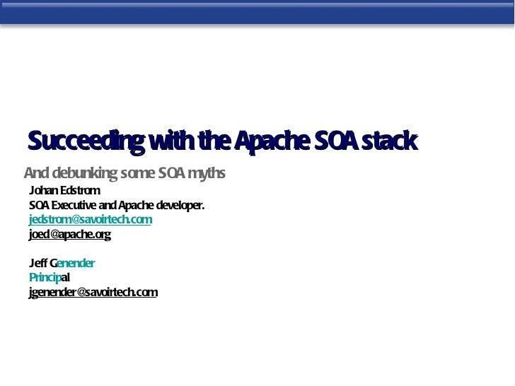 Succeeding with the Apache SOA stackAnd debunking some SOA mythsJohan EdstromSOA Executive and Apache developer.jedstrom@ ...