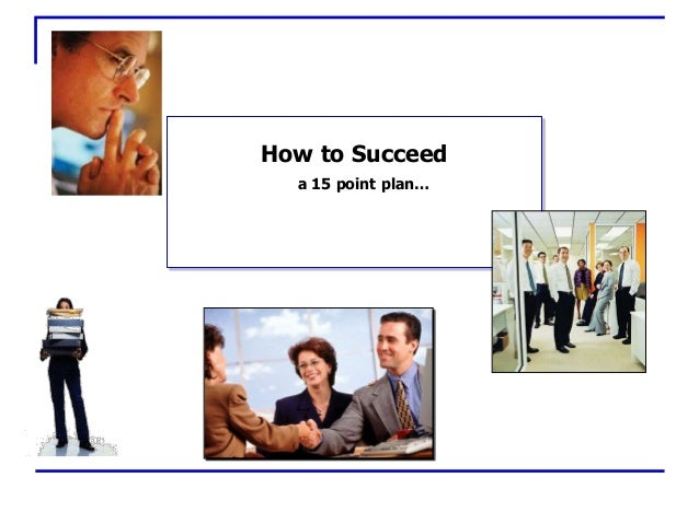 a 15 point plan… How to Succeed