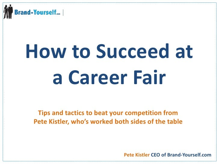 How to Succeed at<br />a Career Fair<br />Tips and tactics to beat your competition from Pete Kistler, who's worked both s...