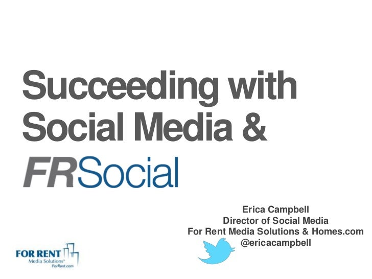 Succeeding withSocial Media &                   Erica Campbell               Director of Social Media        For Rent Medi...