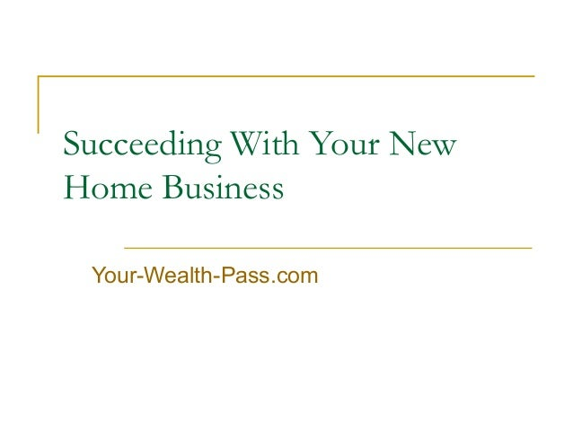 Succeeding With Your New Home Business