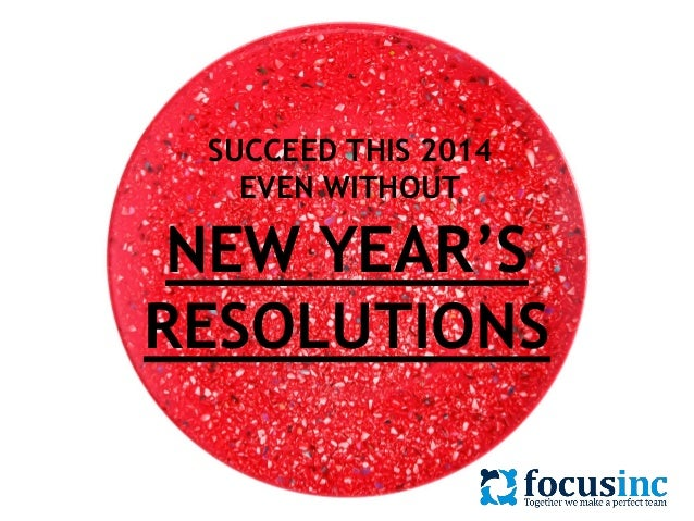 SUCCEED THIS 2014 EVEN WITHOUT  NEW YEAR'S RESOLUTIONS
