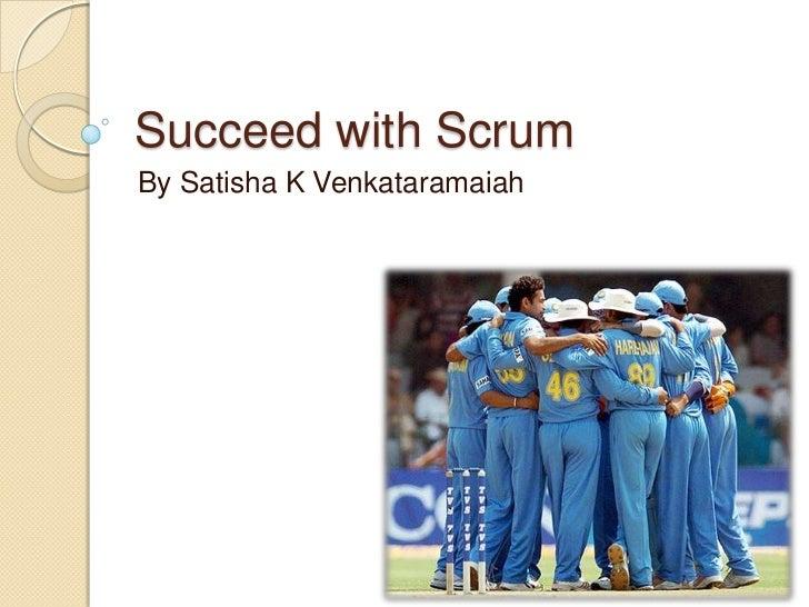 Succeed with Scrum<br />By Satisha K Venkataramaiah<br />