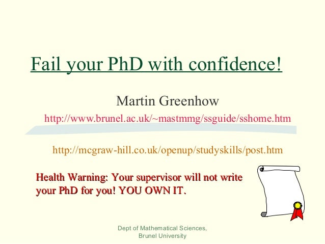 Dept of Mathematical Sciences, Brunel University Fail your PhD with confidence! Martin Greenhow http://www.brunel.ac.uk/~m...