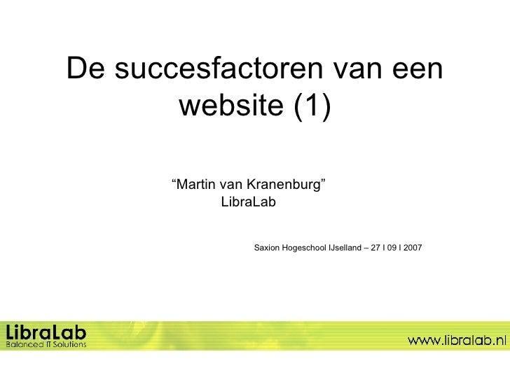 """De succesfactoren van een website (1) """" Martin van Kranenburg"""" LibraLab Saxion Hogeschool IJselland – 27 I 09 I 2007"""