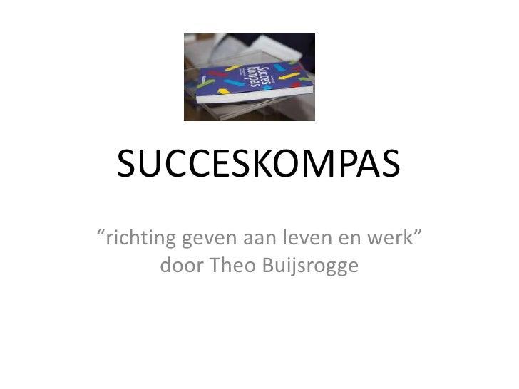 """SUCCESKOMPAS<br />""""richting geven aan leven en werk"""" door Theo Buijsrogge<br />"""