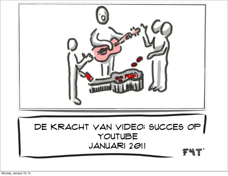 De kracht van video; succes op                                    youtube                                  januari 2011Mon...