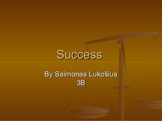 SuccessSuccess By Saimonas LukošiusBy Saimonas Lukošius 3B3B