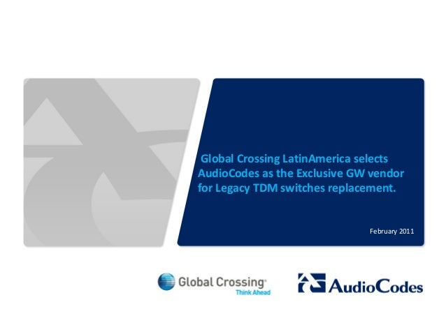 © 2011 AudioCodes Ltd. All rights reserved. AudioCodes Confidential Proprietary Global Crossing LatinAmerica selects Audio...