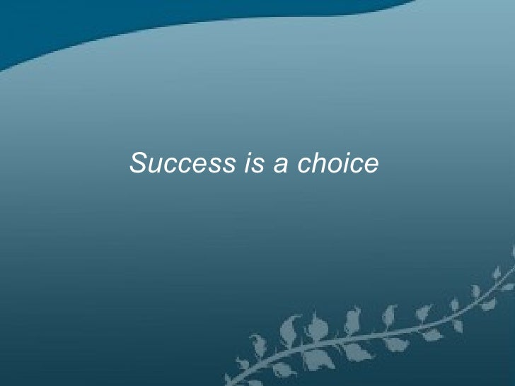 Success is a choice