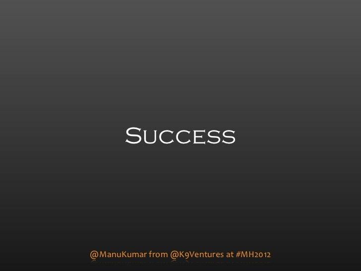 Success@ManuKumar)from)@K9Ventures)at)#MH2012