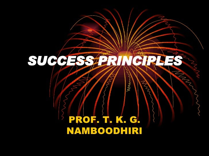SUCCESS PRINCIPLES PROF. T. K. G. NAMBOODHIRI