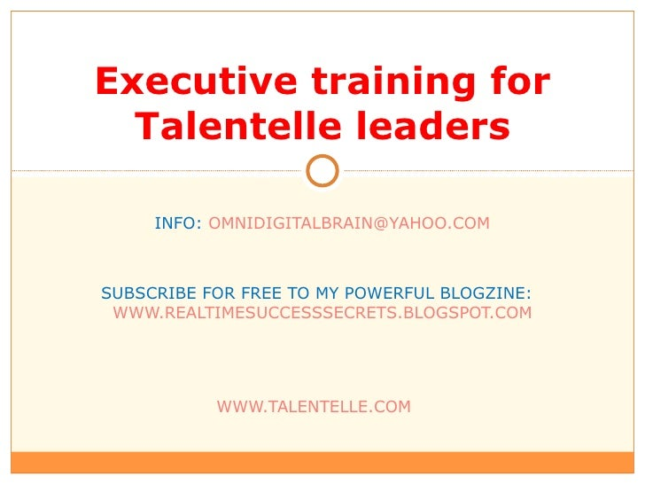 Executive training for Talentelle leaders INFO:  [email_address] SUBSCRIBE FOR FREE TO MY POWERFUL BLOGZINE:  WWW.REALTIME...