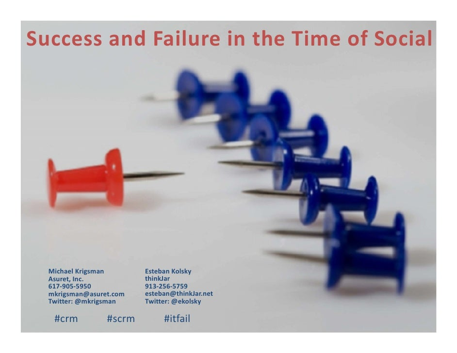 Success and Failure in the Time of Social       Michael Krigsman       Esteban Kolsky   Asuret, Inc.           thinkJar   ...