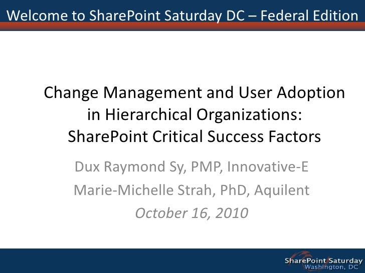 Change Management and User Adoption in Hierarchical Organizations:SharePoint Critical Success Factors<br />Dux Raymond Sy,...