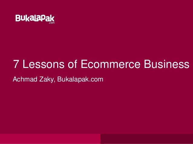 7 Lessons of Ecommerce BusinessAchmad Zaky, Bukalapak.com