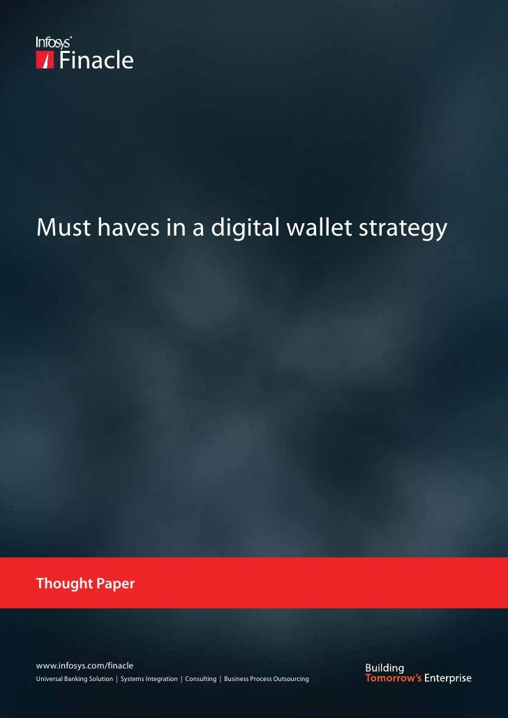 Must haves in a digital wallet strategyThought Paperwww.infosys.com/finacleUniversal Banking Solution | Systems Integratio...