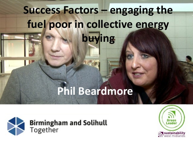 Success Factors – engaging thefuel poor in collective energybuyingPhil Beardmore