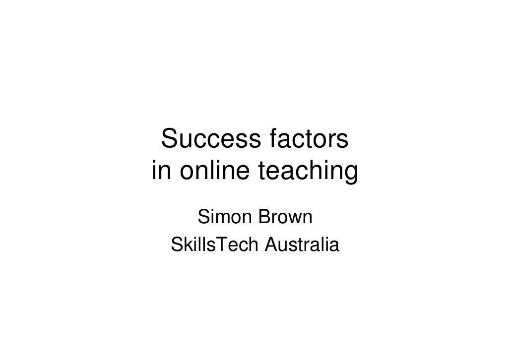 Success factors in online teaching     Simon Brown  SkillsTech Australia
