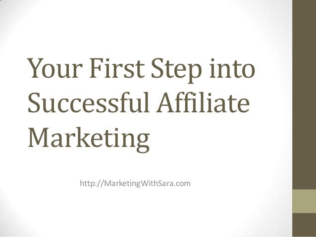 Your First Step into Successful Affiliate Marketing http://MarketingWithSara.com