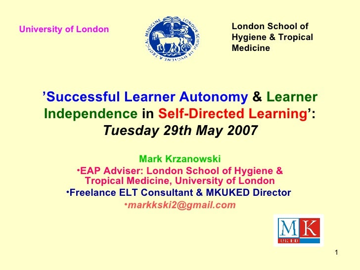 ' Successful Learner Autonomy  &  Learner Independence  in  Self-Directed Learning ': Tuesday 29th May 2007 <ul><li>Mark K...
