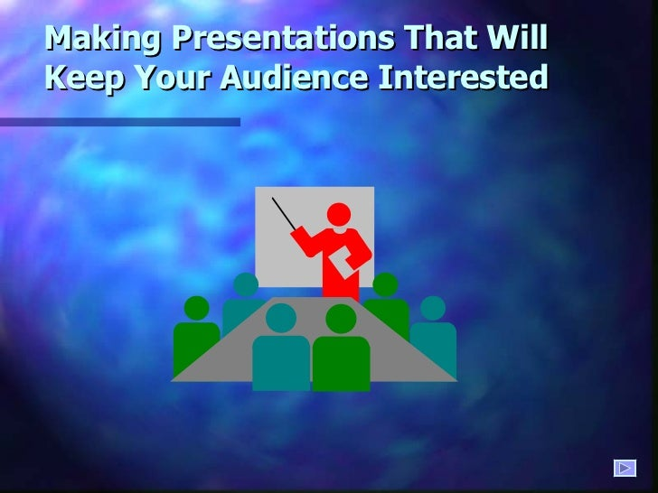 Making Presentations That Will Keep Your Audience Interested