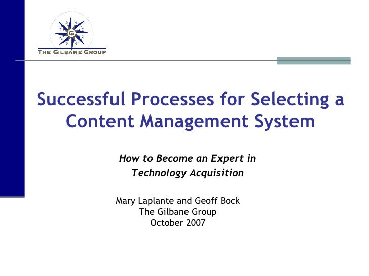 Successful Processes for Selecting a Content Management System How to Become an Expert in Technology Acquisition Mary Lapl...