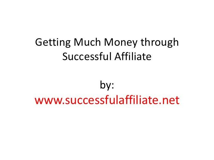 Getting Much Money through      Successful Affiliate            by:www.successfulaffiliate.net