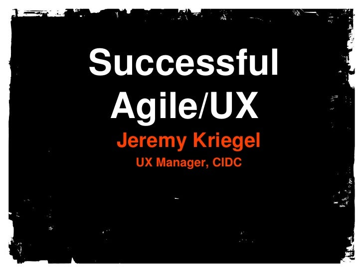 SuccessfulAgile/UX<br />Jeremy Kriegel<br />UX Manager, CIDC<br />