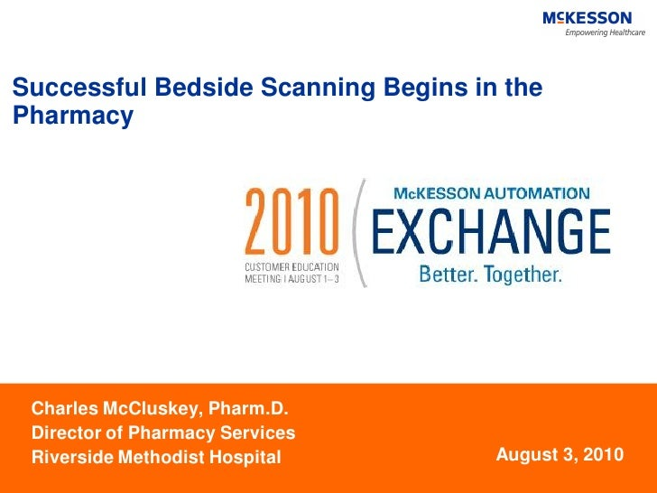 Successful Bedside Scanning Begins in thePharmacy Charles McCluskey, Pharm.D. Director of Pharmacy Services Riverside Meth...
