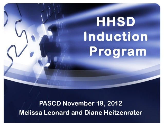 HHSD                   Induction                    Program      PASCD November 19, 2012Melissa Leonard and Diane Heitzenr...