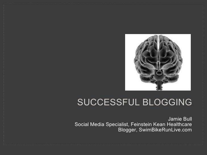 SUCCESSFUL BLOGGING Jamie Bull Social Media Specialist, Feinstein Kean Healthcare Blogger, SwimBikeRunLive.com